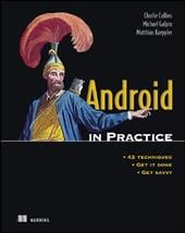 Android in Practice - Collins, Charlie / Galpin, Michael D. / Kaeppler, Matthias