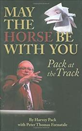 May the Horse Be with You: Pack at the Track - Pack, Harvey / Fornatale, Pete