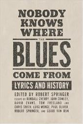 Nobody Knows Where the Blues Come from: Lyrics and History - Springer, Robert