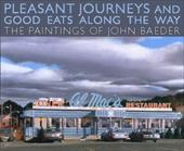 Pleasant Journeys and Good Eats Along the Way: The Paintings of John Baeder - Williams, Jay / Baeder, John