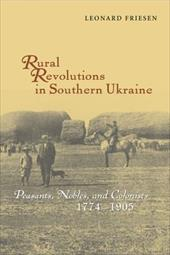 Rural Revolutions in Southern Ukraine: Peasants, Nobles, and Colonists, 1774-1905 - Friesen, Leonard G.