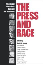 The Press and Race: Mississippi Journalists Confront the Movement - Davies, David R.