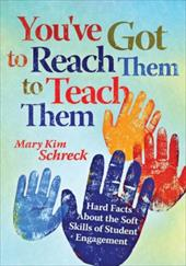 You've Got to Reach Them to Teach Them: Hard Facts about the Soft Skills of Student Engagement - Schreck, Mary Kim