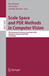 Scale Space and Pde Methods in Computer Vision: 5th International Conference, Scale-Space 2005, Hofgeismar, Germany, April 7-9, 20 - Kimmel, Ron / Sochen, Nir / Weickert, Joachim