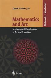 Mathematics and Art: Mathematical Visualization in Art and Education - Bruter, Claude P.