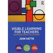 Visible Learning for Teachers: Maximizing Impact on Learning - Hattie; John