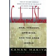 Cruelty and Silence : War, Tyranny, Uprising and the Arab World - MAKIYA,KANAN