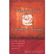 Shepherding a Woman's Heart : A New Model for Effective Ministry to Women - Hislop, Beverly