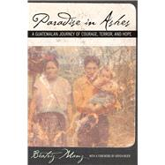 Paradise in Ashes - A Guatemalan Journey of Courage, Terror, and Hope - Manz, Beatriz