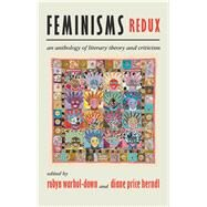 Feminisms Redux : An Anthology of Literary Theory and Criticism - Warhol-Down, Robyn; Herndl, Diane Price