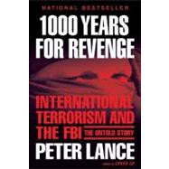 1000 Years for Revenge : International Terrorism and the FBI--The Untold Story - Lance, Peter