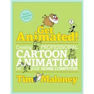 Get Animated! : Creating Professional Cartoon Animation on Your Home Computer - Maloney, Tim