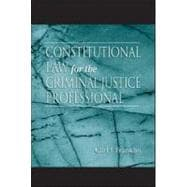 Constitutional Law for the Criminal Justice Professional - Franklin; Carl J.