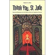 Thank You, St. Jude : Women's Devotion to the Patron Saint of Hopeless Causes - Robert A. Orsi