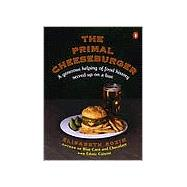 The Primal Cheeseburger A Generous Helping of Food History Served On a Bun - Rozin, Elisabeth