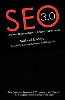 SEO 3.0 - The New Rules of Search Engine Optimization - Meyer, Michael J