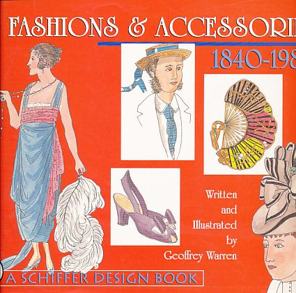 Fashions & accessories. 1840 trough 1980. A Schiffer design book. - Warren, Geoffrey