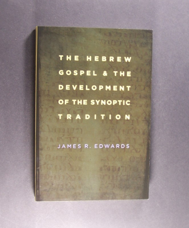 The Hebrew Gospel and the Development of the Synoptic Tradition. By James R. Edwards. - Edwards, James R