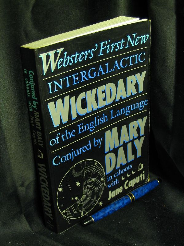 Websters' First New Intergalactic Wickedary of the English Language - Daly, Mary (conjured by...in cahoots with Jane Caputi)
