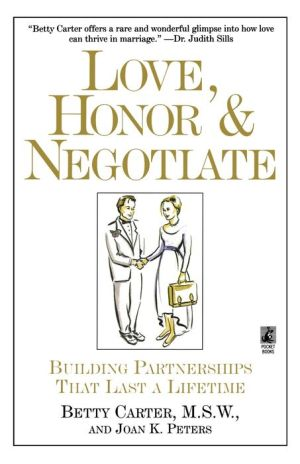 Love Honor and Negotiate: Building Partnerships that Last a Lifetime - Betty Carter, Smith, Joan Peters