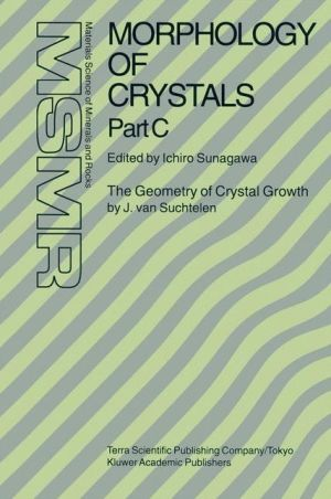 Morphology of Crystals: Part A: Fundamentals Part B: Fine Particles, Minerals and Snow Part C: The Geometry of Crystal Growth by Jaap van Suchtelen