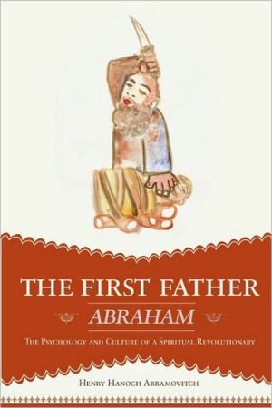 The First Father Abraham: The Psychology and Culture of a Spiritual Revolutionary