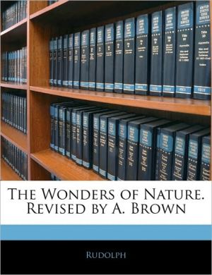 The Wonders Of Nature. Revised By A. Brown - Rudolph