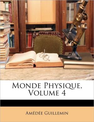 Monde Physique, Volume 4 - Amedee Guillemin