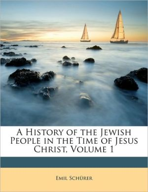 A History of the Jewish People in the Time of Jesus Christ, Volume 1