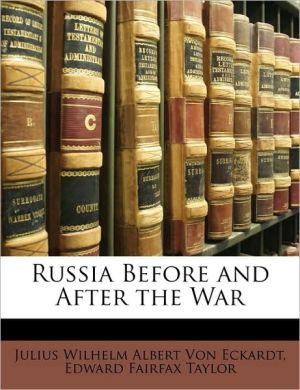 Russia Before and After the War - Julius Wilhelm Albert Von Eckardt, Edward Fairfax Taylor