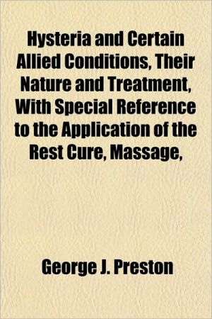 Hysteria and Certain Allied Conditions, Their Nature and Treatment, With Special Reference to the Application of the Rest Cure, Massage,
