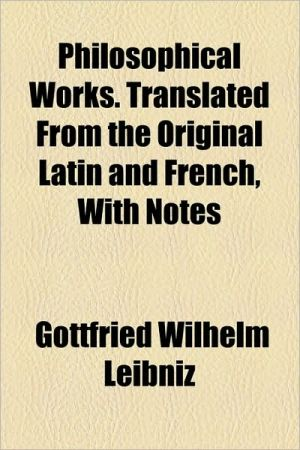 Philosophical Works. Translated From The Original Latin And French, With Notes
