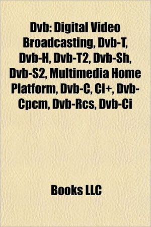DVB: Digital Video Broadcasting, DVB-T2, DVB-H, Common Interface, DVB 3D-TV, DVB-SH, DVB-S2, DVB-C2, Multimedia Home Platform, DVB-RCT, DVB-RCS