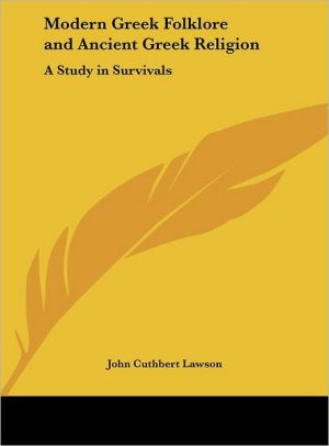 Modern Greek Folklore and Ancient Greek Religion: A Study in Survivals - John Cuthbert Lawson