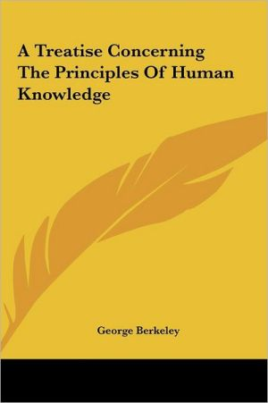A Treatise Concerning The Principles Of Human Knowledge - George Berkeley