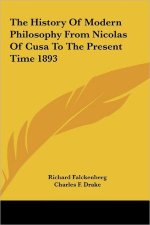 The History Of Modern Philosophy From Nicolas Of Cusa To The Present Time 1893