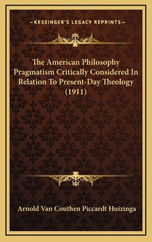 The American Philosophy Pragmatism Critically Considered In Relation To Present-Day Theology (1911)