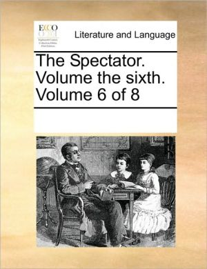The Spectator. Volume The Sixth. Volume 6 Of 8 - See Notes Multiple Contributors