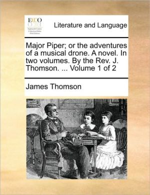 Major Piper; or the adventures of a musical drone. A novel. In two volumes. By the Rev. J. Thomson. . Volume 1 of 2 - James Thomson