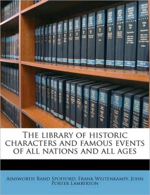 The library of historic characters and famous events of all nations and all ages Volume 4 - Ainsworth Rand Spofford, Frank Weitenkampf, John Porter Lamberton