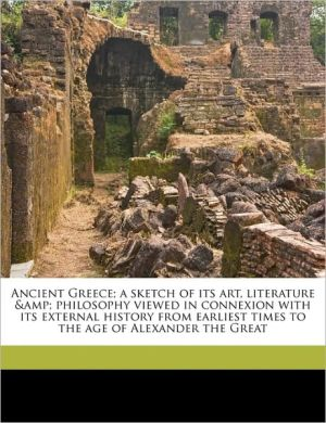 Ancient Greece; A Sketch of Its Art, Literature & Philosophy Viewed in Connexion with Its External History from Earliest Times to the Age of Alexander - H.B.B. 1846 Cotterill