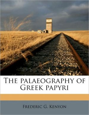 The Palaeography of Greek Papyri - Frederic George Kenyon