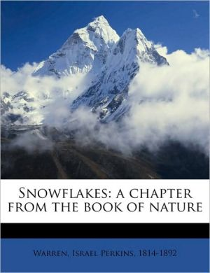 Snowflakes: a chapter from the book of nature - Created by Israel Perkins 1814-1892 Warren