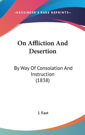 On Affliction And Desertion - J. East (Editor)