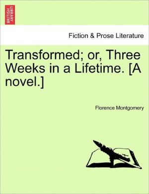 Transformed; Or, Three Weeks In A Lifetime. [A Novel.] - Florence Montgomery