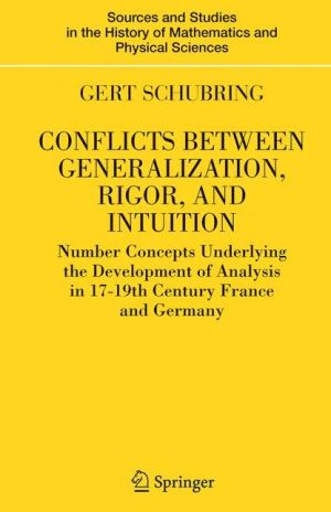 Conflicts Between Generalization, Rigor, and Intuition: Number Concepts Underlying the Development of Analysis in 17th-19th Century France and Germany - Gert Schubring