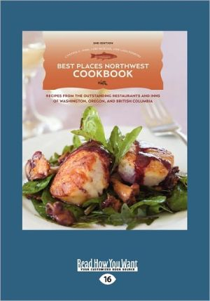 Best Places Northwest Cookbook: Recipes from the Outstanding Restaurants and Inns of Washington, Oregon, and British Columbia (Large Print 16pt) - Cynthia C. Nims