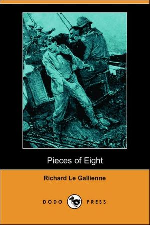 Pieces Of Eight - Richard Le Gallienne