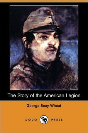 The Story Of The American Legion - George Seay Wheat