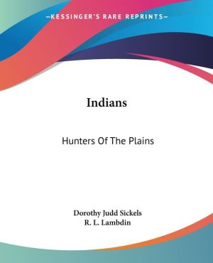 Indians: Hunters of the Plains - Dorothy Judd Sickels, R.L. Lambdin (Illustrator)
